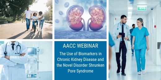 AACC Webinar: Kidney Biomarkers and Shrunken Pore Syndrome*