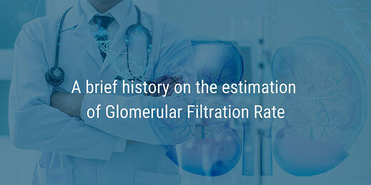 A brief history on the estimation of Glomerular Filtration Rate