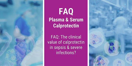 FAQ: The clinical value of calprotectin in sepsis & severe infections?