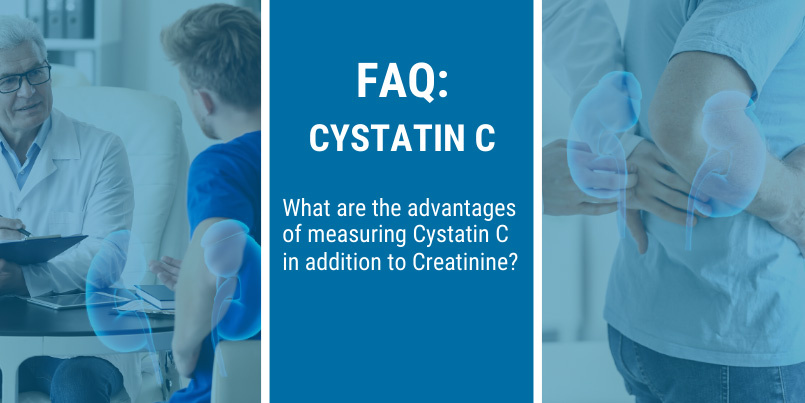 FAQ: Advantages of measuring cystatin C in addition to creatinine?