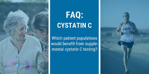 FAQ: Which patient populations would benefit from cystatin C testing?