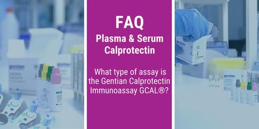 FAQ:What type of assay is the Gentian Calprotectin Immunoassay GCAL®?