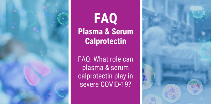 FAQ:What role can plasma & serum calprotectin play in severe COVID-19?
